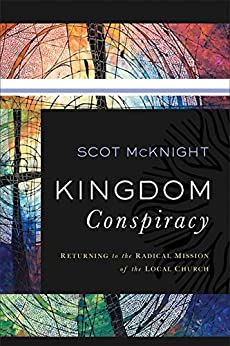Kingdom Conspiracy: Returning to the Radical Mission of the Local Church by [McKnight, Scot]