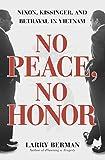 No Peace, No Honor: Nixon, Kissinger, and Betrayal in Vietnam (English Edition)