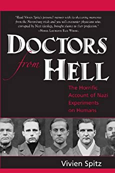 Doctors From Hell: The Horrific Account of Nazi Experiments on Humans by [Spitz, Vivien]