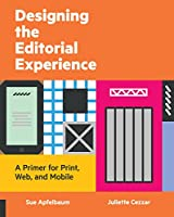 Designing the Editorial Experience: A Primer for Print, Web, and Mobile
