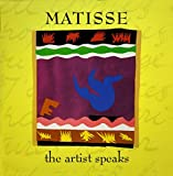 Matisse: The Artist Speaks