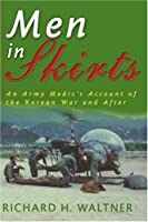 Men in Skirts: An Army Medic's Account of the Korean War and After