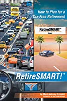 RetireSMART!: How to Plan for a Tax-Free Retirement