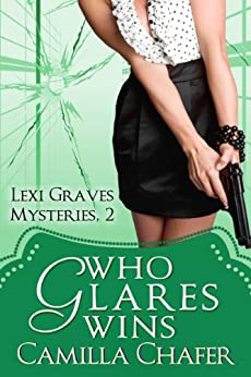 Who Glares Wins (Lexi Graves Mysteries Book 2) by [Chafer, Camilla]