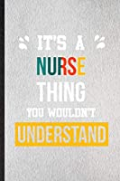 It's a Nurse Thing You Wouldn't Understand: Lined Notebook For Nurse Job Title. Ruled Journal For Favorite Career Future Graduate. Unique Student Teacher Blank Composition Great For School Writing