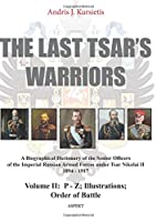 Last Tsar's Warriors: Volume II: A Biographical Dictionary of the Senior Officers of the Imperial Russian Armed Forces Under Tsar Nikolai II 1894-1917