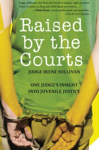 Download Raised by the Courts: One Judge's Insight into Juvenile Justice 160714638X