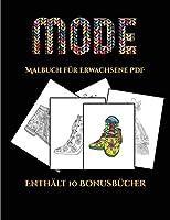 Malbuch fuer Erwachsene PDF (Mode): Dieses Buch besteht aus 36 Malblaetter, die zum Ausmalen, Einrahmen und/oder Meditieren verwendet werden koennen: Dieses Buch kann fotokopiert, gedruckt und als PDF heruntergeladen werden und wird mit 10 Bonus-PDF-Buechern