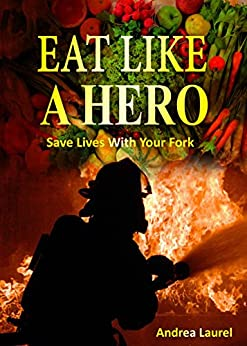 Eat Like A Hero: Save Lives With Your Fork by [Laurel, Andrea]