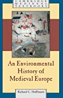 An Environmental History of Medieval Europe (Cambridge Medieval Textbooks) by Richard Hoffmann(2014-06-16)