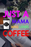 Just A Mama Who Loves Coffee: My Prayer Journal, Diary Or Notebook For Tea Lover. 110 Story Paper Pages. 6 in x 9 in Cover.