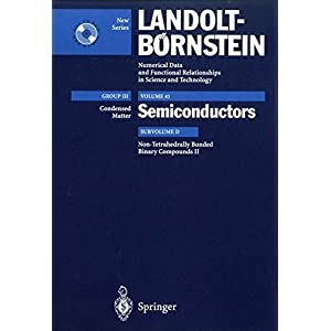 Non-Tetrahedrally Bonded Binary Compounds II: Supplement to Vol. III/17g (Print Version) Revised and Updated Edition of Vol. III/17g (CD-ROM) (Landolt-Boernstein: Numerical Data and Functional Relationships in Science and Technology - New Series)