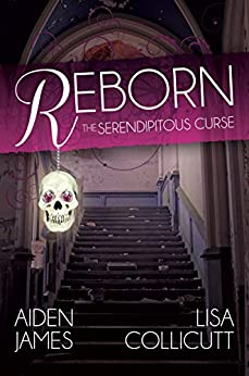 Reborn: The Serendipitous Curse, Book One by [Collicutt, Lisa, James, Aiden]