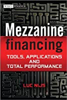 Mezzanine Financing: Tools, Applications and Total Performance (The Wiley Finance Series)