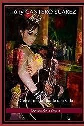 IV. ÓLEO AL MEDIODÍA DE UNA VIDA: Decretando la alegría (COLECCIÓN Los Susurros de Cantero Óleos Poéticos. nº 4) (Spanish Edition)