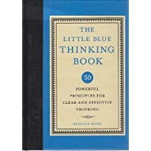 Little Blue Thinking Book: 50 Powerful Principles for Clear and Effective Thinking