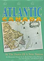 Atlantic Canada: At the Dawn of a New Nation