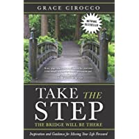 Take The Step, The Bridge Will Be There: Inspiration and Guidance for Moving Your Life Forward