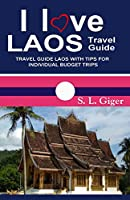 I Love Laos Travel Guide: Travel guide Laos with tips for individual budget and backpackers in Laos