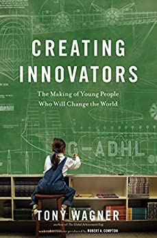 [Wagner, Tony]のCreating Innovators (Enhanced eBook): The Making of Young People Who Will Change the World (English Edition)