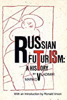 Russian Futurism: A History (Russian History and Culture)