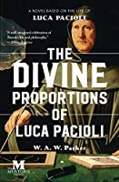 The Divine Proportions of Luca Pacioli: A Novel Based on the Life of Luca Pacioli