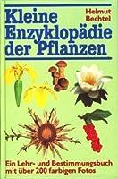 Kleine Enzyklopaedie der Pflanzen. Ein Lehr- und Bestimmungsbuch