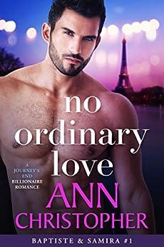 No Ordinary Love: A Journey's End Billionaire Romance (Journey's End Billionaires Book 1) by [Christopher, Ann]