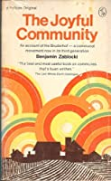 The Joyful Community: An Account of the Bruderhof- a Communal Movement Now in Its Third Generation