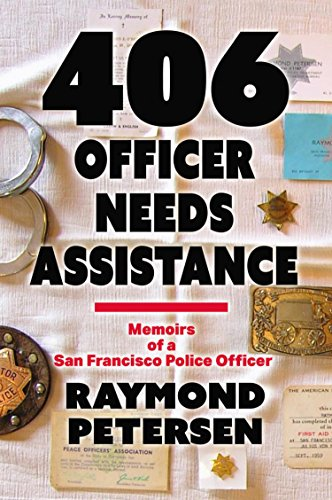 406: OFFICER NEEDS ASSISTANCE - Memoirs of a San Francisco Police Officer (English Edition)