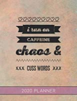 I Run On Caffeine Chaos & Cuss Words: This Planner is the Perfect Gift For Your Mom, Your Wife You Love Or Anyone You Call Mother or Mama For Christmas or Birthday or Whenever So She Can Stay Organized.