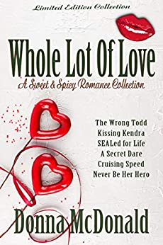 Whole Lot of Love: A Sweet and Spicy Romance Collection by [McDonald, Donna]