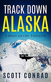 Track Down Alaska (A Brad Jacobs Thriller Book 2) by [Conrad, Scott]