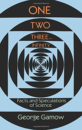 Download One Two Three . . . Infinity: Facts and Speculations of Science (Dover Books on Mathematics) 0486256642