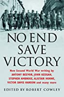 No End Save Victory: A Kaleidoscope of New Second World War Writing