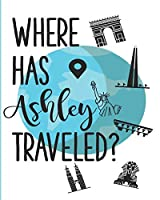 Where has Ashley Traveled?: A Personalized Travelers Memory Book