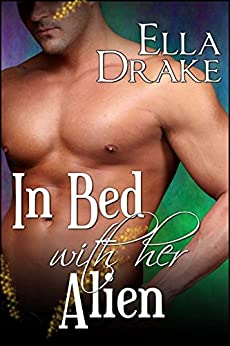 In Bed with Her Alien: An Alien Romance by [Drake, Ella]