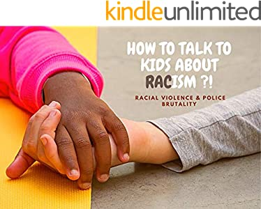 HOW TO TALK TO KIDS ABOUT RACISM ?!: racial violence & police brutality (English Edition)