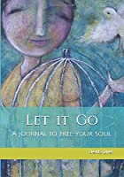 Let it Go: A journal to free your soul