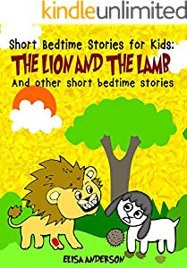 The Lion and the Lamb - A Bedtime Story Picture Book for Kids Ages 3-5 years and above: A children's chapter book  with moral lessons (For preschoolers ... ages 6-8, 8-10 and above ) (English Edition)