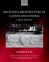 Religious Architecture in Latium and Etruria c.900-500 BC (Oxford Monographs on Classical Archaeology)