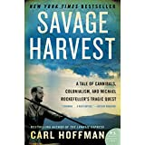 Savage Harvest: A Tale of Cannibals, Colonialism, and Michael Rockefeller's Tragic Quest for Primitive Art (English Edition)