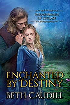Enchanted by Destiny (Paranormals of Arilase Book 2) by [Caudill, Beth]
