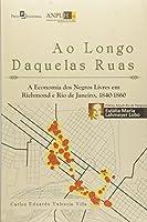 Ao Longo Daquelas Ruas. A Economia dos Negros Livres em Richmond e Rio de Janeiro. 1840-1860