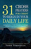 31 Cross Prayers: Compilation of Life-changing Anointed Prayers Captured