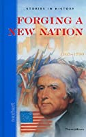 Forging a New Nation, 1765-1790, Grades 6-10: Nextext Stories in History
