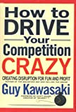 How to Drive Your Competition Crazy: Creating Disruption for Fun and Profit (English Edition) 画像
