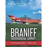 Braniff International Airways: The Texan Giant, 1948-1982