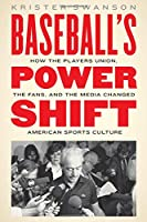 Baseball's Power Shift: How the Players Union, the Fans, and the Media Changed American Sports Culture
