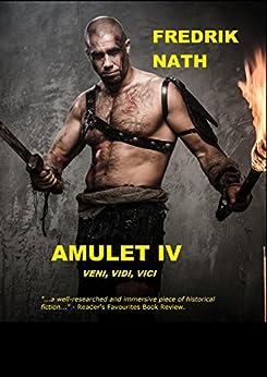[Nath, Fredrik]のAmulet IV: Veni, vidi, vici. (A Roman Novel (Roman Amulet Series) Book 4) (English Edition)